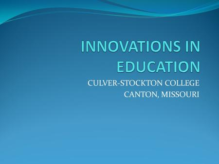 CULVER-STOCKTON COLLEGE CANTON, MISSOURI. Culver-Stockton College Small – 850 students Rural – Canton has a population of 2,500 Liberal Arts with a mix.