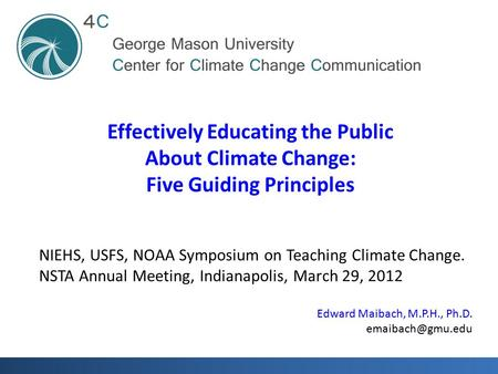 NIEHS, USFS, NOAA Symposium on Teaching Climate Change. NSTA Annual Meeting, Indianapolis, March 29, 2012 Effectively Educating the Public About Climate.