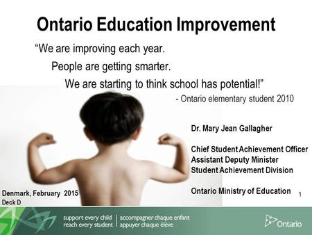 "1 ""We are improving each year. People are getting smarter. We are starting to think school has potential!"" - Ontario elementary student 2010 Dr. Mary Jean."
