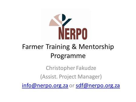 Farmer Training & Mentorship Programme Christopher Fakudze (Assist. Project Manager) or