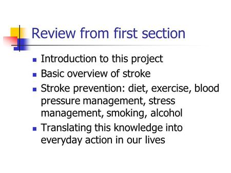 Review from first section Introduction to this project Basic overview of stroke Stroke prevention: diet, exercise, blood pressure management, stress management,
