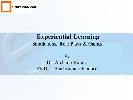 Experiential Learning Simulations, Role Plays & Games by Dr. Archana Raheja Ph.D. – Banking and Finance.