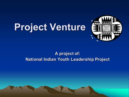Project Venture A project of: National Indian Youth Leadership Project.