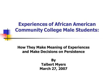 Experiences of African American Community College Male Students: How They Make Meaning of Experiences and Make Decisions on Persistence By Talbert Myers.