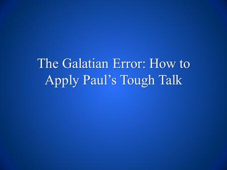 The Galatian Error: How to Apply Paul's Tough Talk.