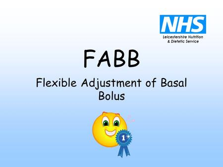 Leicestershire Nutrition & Dietetic Service FABB Flexible Adjustment of Basal Bolus.