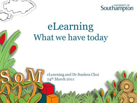 ELearning What we have today eLearning and Dr Sunhea Choi 24 th March 2011.