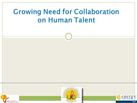 6 NOV 2007 Growing Need for Collaboration on Human Talent.