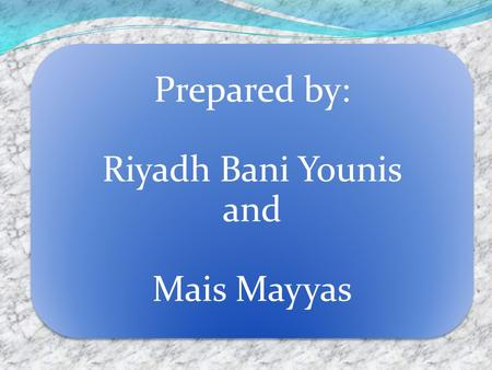 Prepared by: Riyadh Bani Younis and Mais Mayyas.