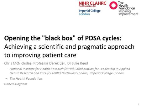 Opening the black box of PDSA cycles: Achieving a scientific and pragmatic approach to improving patient care Chris McNicholas, Professor Derek Bell,
