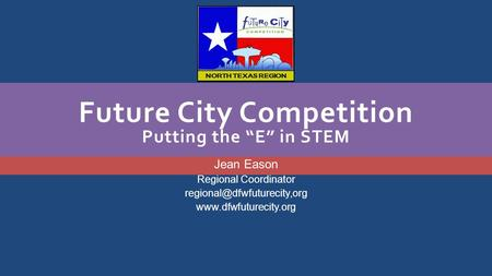 "Future City Competition Putting the ""E"" in STEM Jean Eason Regional Coordinator"