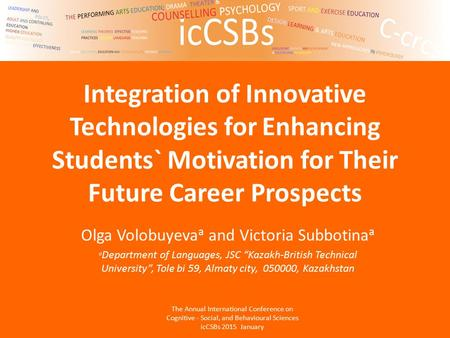 Integration of Innovative Technologies for Enhancing Students` Motivation for Their Future Career Prospects Olga Volobuyeva a and Victoria Subbotina a.