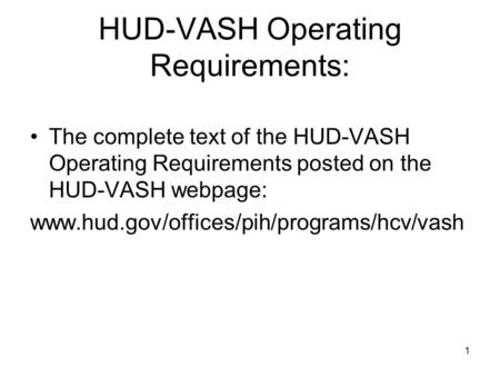 HUD-VASH Operating Requirements: The complete text of the HUD-VASH Operating Requirements posted on the HUD-VASH webpage: www.hud.gov/offices/pih/programs/hcv/vash.
