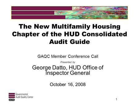 1 The New Multifamily Housing Chapter of the HUD Consolidated Audit Guide GAQC Member Conference Call Presented by George Datto, HUD Office of Inspector.