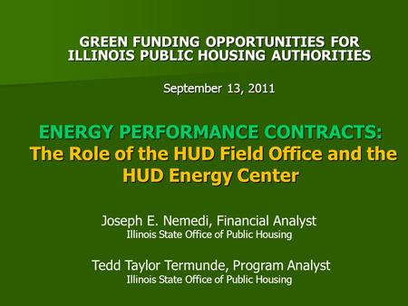ENERGY PERFORMANCE CONTRACTS: The Role of the HUD Field Office and the HUD Energy Center GREEN FUNDING OPPORTUNITIES FOR ILLINOIS PUBLIC HOUSING AUTHORITIES.