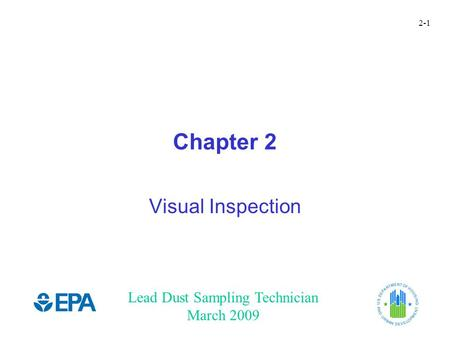 Lead Dust Sampling Technician March 2009 2-1 Chapter 2 Visual Inspection.