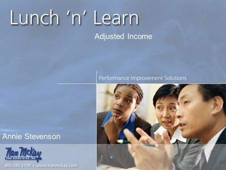 Slide Number #1 Annie Stevenson Adjusted Income. Slide Number #2 Welcome to Lunch N Learn!  Today's Topics: Elderly/disabled allowances Dependant and.