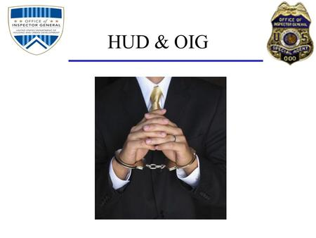 HUD & OIG. The HUD Office of Inspector General (OIG) became statutory with the signing of the Inspector General Act of 1978 (Public Law 95-452) The OIG.