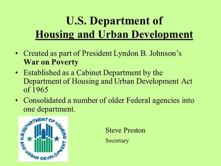 U.S. Department of Housing and Urban Development Created as part of President Lyndon B. Johnson's War on Poverty Established as a Cabinet Department by.