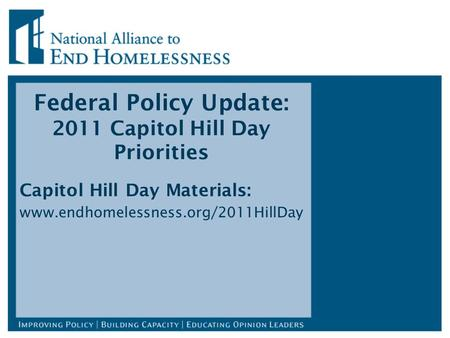 Federal Policy Update: 2011 Capitol Hill Day Priorities Capitol Hill Day Materials: www.endhomelessness.org/2011HillDay.