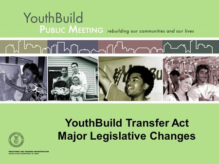 YouthBuild Transfer Act Major Legislative Changes.
