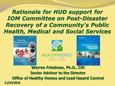 Warren Friedman, Ph.D., CIH Senior Advisor to the Director Office of Healthy Homes and Lead Hazard Control 11/25/2013.