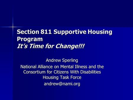 Section 811 Supportive Housing Program It's Time for Change!!! Andrew Sperling National Alliance on Mental Illness and the Consortium for Citizens With.