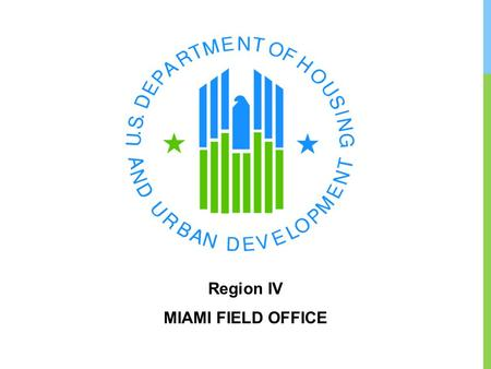Region IV MIAMI FIELD OFFICE. MISSION STATEMENT HUD's mission is to create strong, sustainable, inclusive communities and quality affordable homes for.