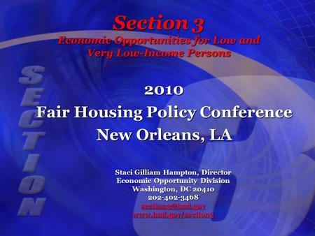 Section 3 Economic Opportunities for Low and Very Low-Income Persons 2010 Fair Housing Policy Conference New Orleans, LA Staci Gilliam Hampton, Director.