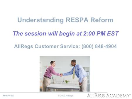 Understanding RESPA Reform The session will begin at 2:00 PM EST AllRegs Customer Service: (800) 848-4904 Know it all.© 2009 AllRegs.