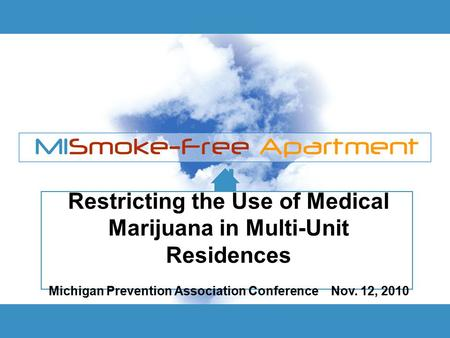 Restricting the Use of Medical Marijuana in Multi-Unit Residences Michigan Prevention Association Conference Nov. 12, 2010.