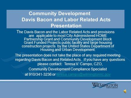 Community Development Davis Bacon and Labor Related Acts Presentation T he Davis Bacon and the Labor Related Acts and provisions are applicable to most.