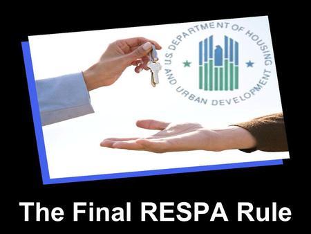 The Final RESPA Rule. Principles of RESPA Reform Help consumers shop for the best loan Shopping leads to greater competition & lower prices 2.