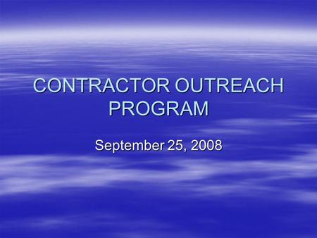 CONTRACTOR OUTREACH PROGRAM September 25, 2008. Disaster Recovery Program  $5.08 Billion HUD Funds to Mississippi in form of Community Development Block.