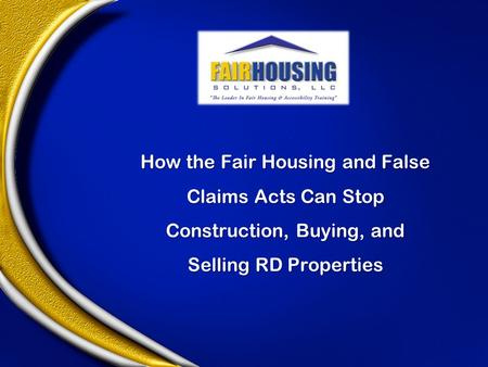 How the Fair Housing and False Claims Acts Can Stop Construction, Buying, and Selling RD Properties.