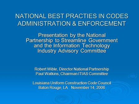 NATIONAL BEST PRACTIES IN CODES ADMINISTRATION & ENFORCEMENT Presentation by the National Partnership to Streamline Government and the Information Technology.