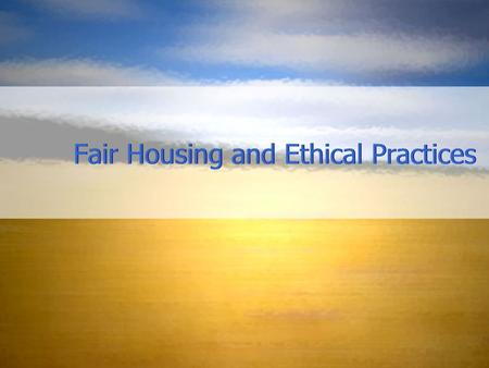 Fair Housing and Ethical Practices. Civil Rights Act of 1866 – first effort to guarantee equal housing for all. Prohibits discrimination on basis of race.