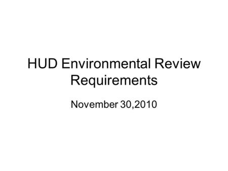 HUD Environmental Review Requirements November 30,2010.