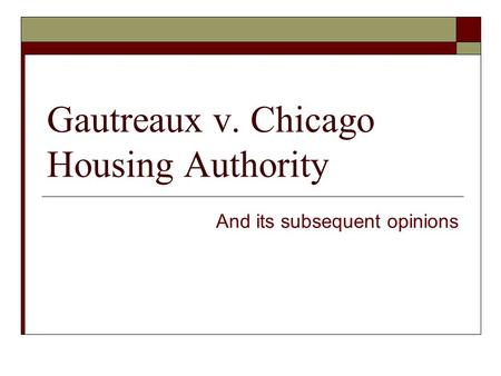 Gautreaux v. Chicago Housing Authority And its subsequent opinions.