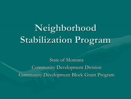 Neighborhood Stabilization Program State of Montana Community Development Division Community Development Block Grant Program.