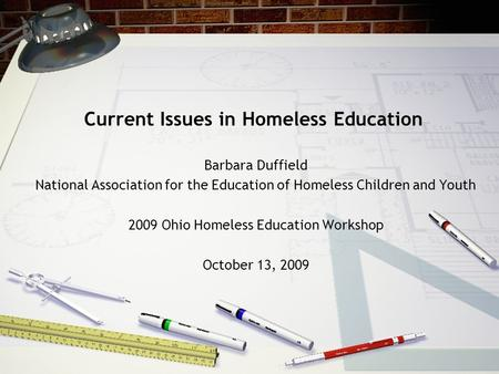 Current Issues in Homeless Education Barbara Duffield National Association for the Education of Homeless Children and Youth 2009 Ohio Homeless Education.