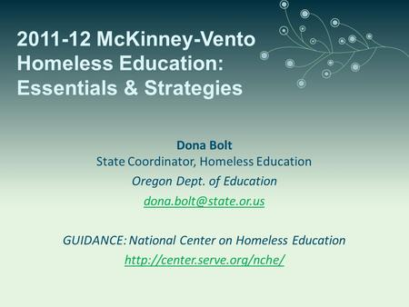 Dona Bolt State Coordinator, Homeless Education Oregon Dept. of Education GUIDANCE: National Center on Homeless Education