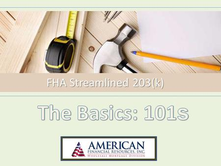 FHA Streamlined 203(k). FHA Streamlined 203(k) Review What is the FHA Streamlined 203(k) Loan Program? What are the program guidelines? What types of.