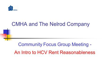CMHA and The Nelrod Company Community Focus Group Meeting - An Intro to HCV Rent Reasonableness.