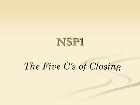 NSP1 The Five C's of Closing. 1 st C Calculate….. Calculate…..Calculate Calculate the NSP Sales Price Calculate the Subsidy/ DHCD Match Calculate the.