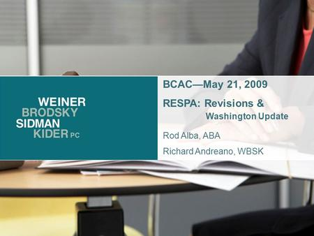 1 BCAC—May 21, 2009 RESPA: Revisions & Washington Update Rod Alba, ABA Richard Andreano, WBSK.