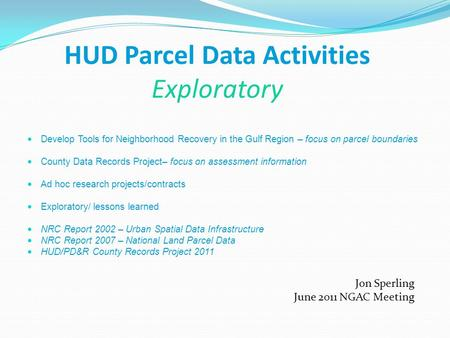 HUD Parcel Data Activities Exploratory Develop Tools for Neighborhood Recovery in the Gulf Region – focus on parcel boundaries County Data Records Project–