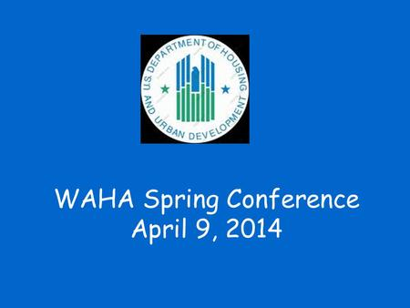 WAHA Spring Conference April 9, 2014. For your continued dedication and work serving our residents! WI PHAs continue to do a great job of administering.