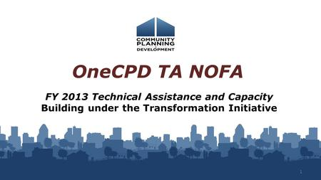 FY 2013 Technical Assistance and Capacity Building under the Transformation Initiative OneCPD TA NOFA 1.