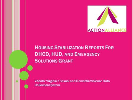 H OUSING S TABILIZATION R EPORTS F OR DHCD, HUD, AND E MERGENCY S OLUTIONS G RANT VAdata: Virginia's Sexual and Domestic Violence Data Collection System.